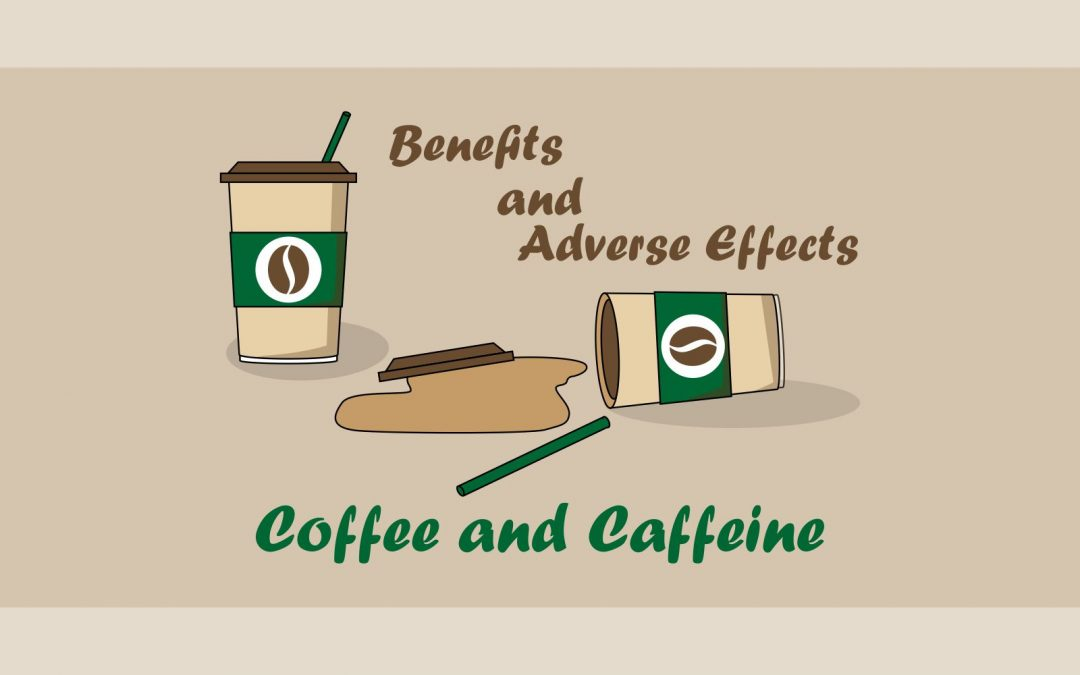 Coffee – Why We Love it, Benefits and Adverse Effects